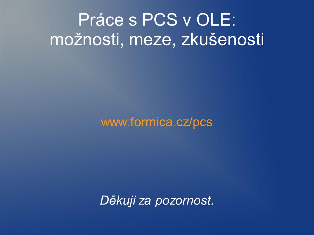 Práce s PCS v OLE: možnosti, meze, zkušenosti www.formica.cz/pcs Děkuji za pozornost.
