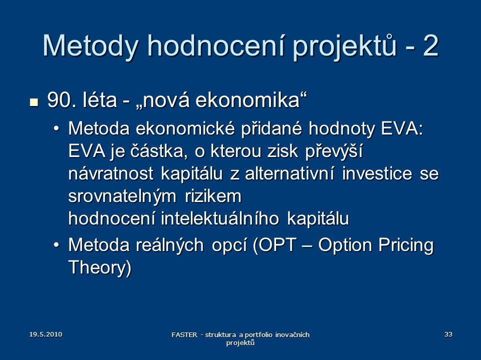 """19.5.2010 FASTER - struktura a portfolio inovačních projektů 33 Metody hodnocení projektů - 2 90. léta - """"nová ekonomika"""" 90. léta - """"nová ekonomika"""""""