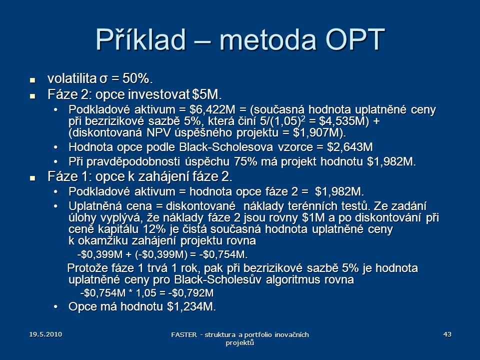 19.5.2010 FASTER - struktura a portfolio inovačních projektů 43 volatilita σ = 50%. volatilita σ = 50%. Fáze 2: opce investovat $5M. Fáze 2: opce inve