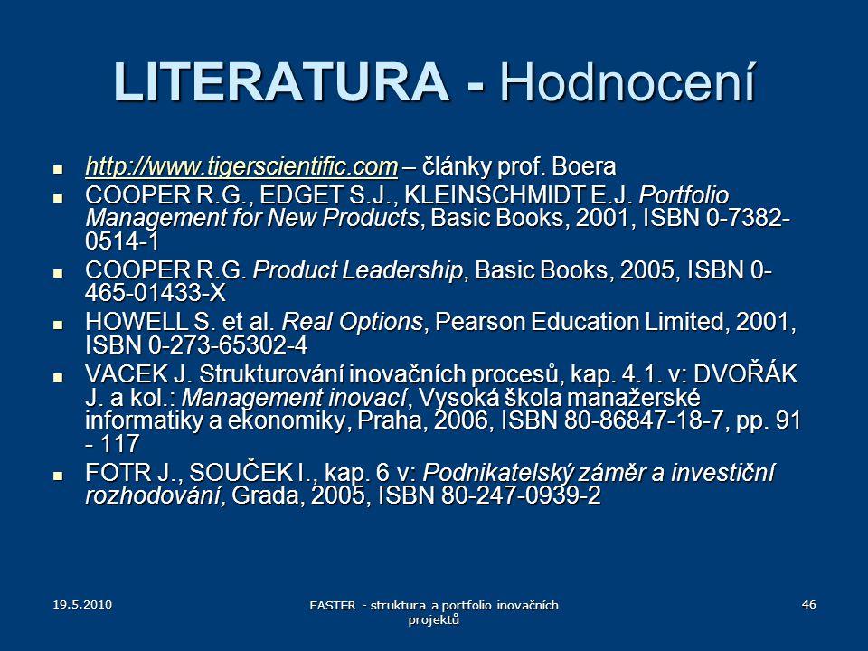 19.5.2010 FASTER - struktura a portfolio inovačních projektů 46 LITERATURA - Hodnocení http://www.tigerscientific.com – články prof. Boera http://www.
