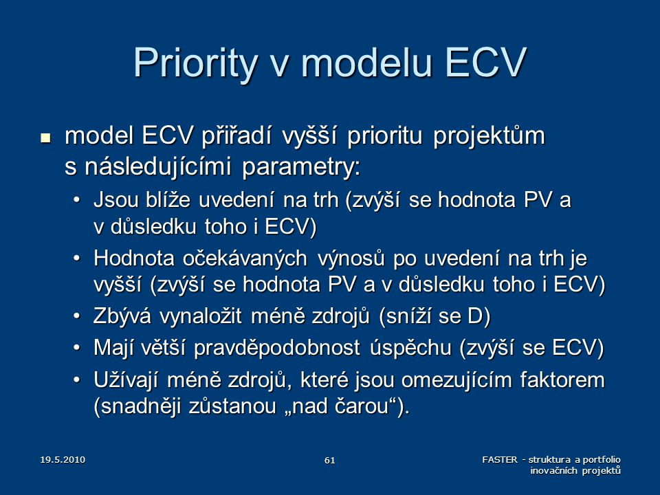Priority v modelu ECV model ECV přiřadí vyšší prioritu projektům s následujícími parametry: model ECV přiřadí vyšší prioritu projektům s následujícími