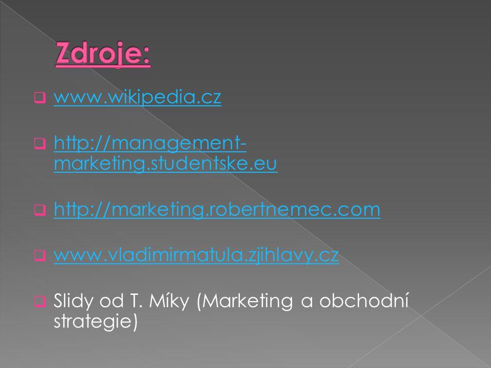  www.wikipedia.cz www.wikipedia.cz  http://management- marketing.studentske.eu http://management- marketing.studentske.eu  http://marketing.robertnemec.com http://marketing.robertnemec.com  www.vladimirmatula.zjihlavy.cz www.vladimirmatula.zjihlavy.cz  Slidy od T.