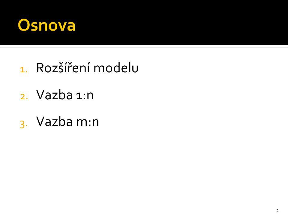 1. Rozšíření modelu 2. Vazba 1:n 3. Vazba m:n 2