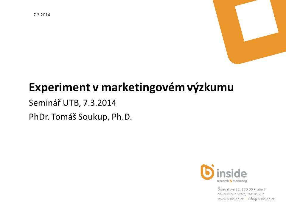 Šmeralova 12, 170 00 Praha 7 Vavrečkova 5262, 760 01 Zlín www.b-inside.cz | info@b-inside.cz Experiment v marketingovém výzkumu Seminář UTB, 7.3.2014 PhDr.