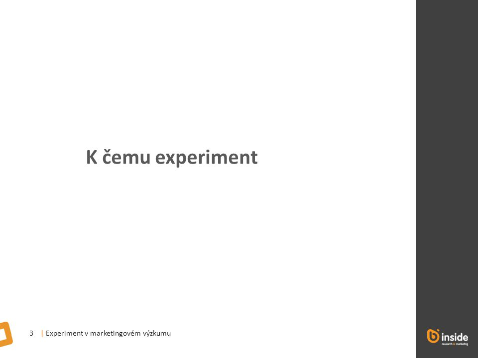 | Experiment v marketingovém výzkumu4 K čemu experiment.
