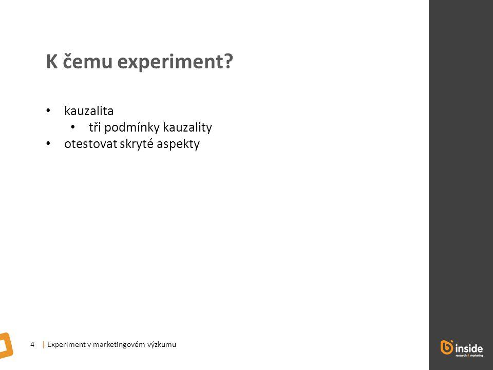 | Experiment v marketingovém výzkumu4 K čemu experiment.