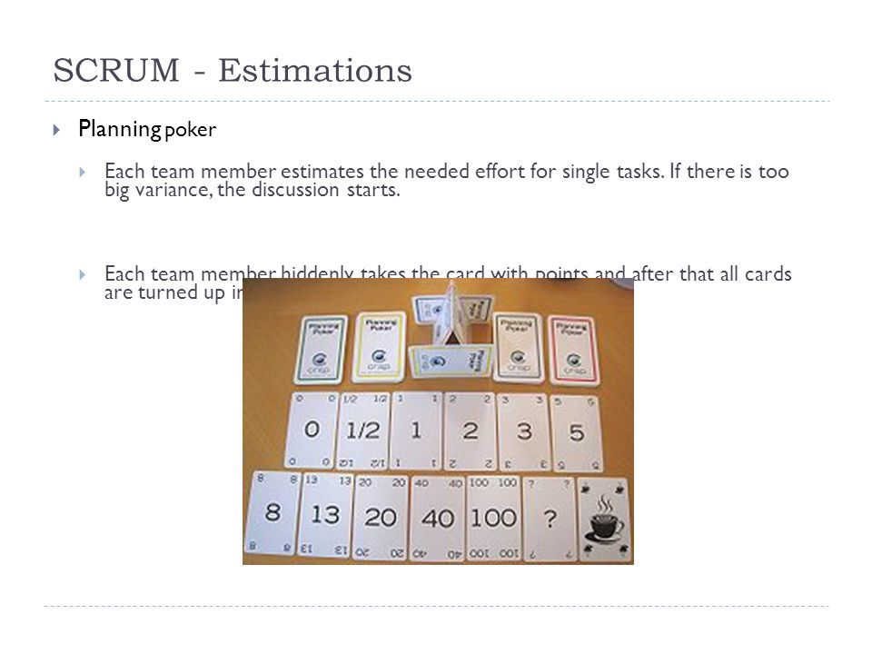 SCRUM - Estimations 6.10.201222  Planning poker  Each team member estimates the needed effort for single tasks.