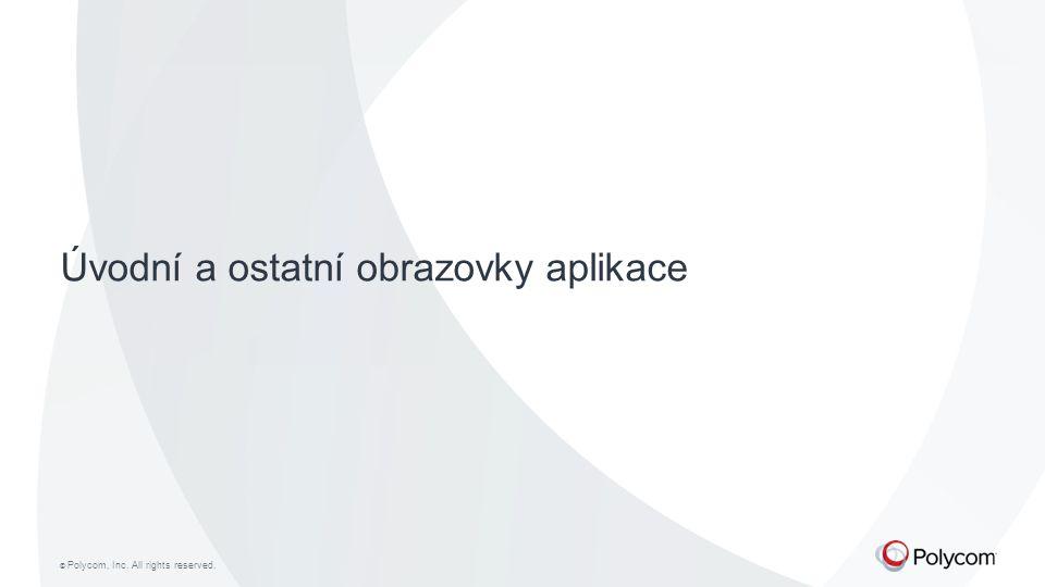 © Polycom, Inc. All rights reserved. Úvodní a ostatní obrazovky aplikace
