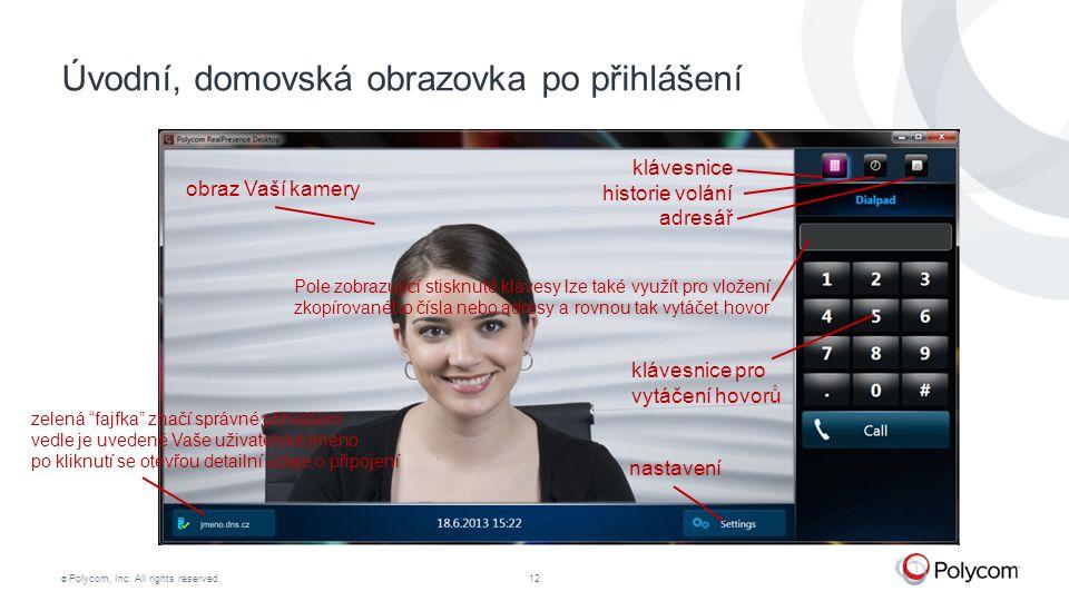 """© Polycom, Inc. All rights reserved.12 Úvodní, domovská obrazovka po přihlášení zelená """"fajfka"""" značí správné přihlášení vedle je uvedené Vaše uživate"""