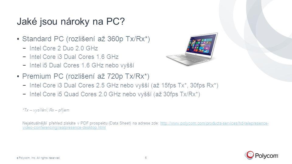 © Polycom, Inc. All rights reserved.5 Jaké jsou nároky na PC? Standard PC (rozlišení až 360p Tx/Rx*) −Intel Core 2 Duo 2.0 GHz −Intel Core i3 Dual Cor