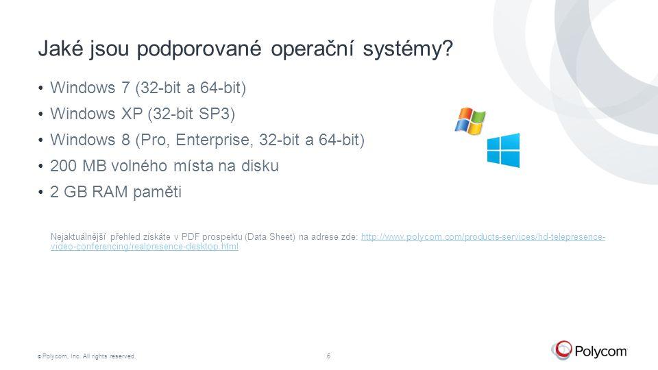 © Polycom, Inc. All rights reserved.6 Jaké jsou podporované operační systémy? Windows 7 (32-bit a 64-bit) Windows XP (32-bit SP3) Windows 8 (Pro, Ente