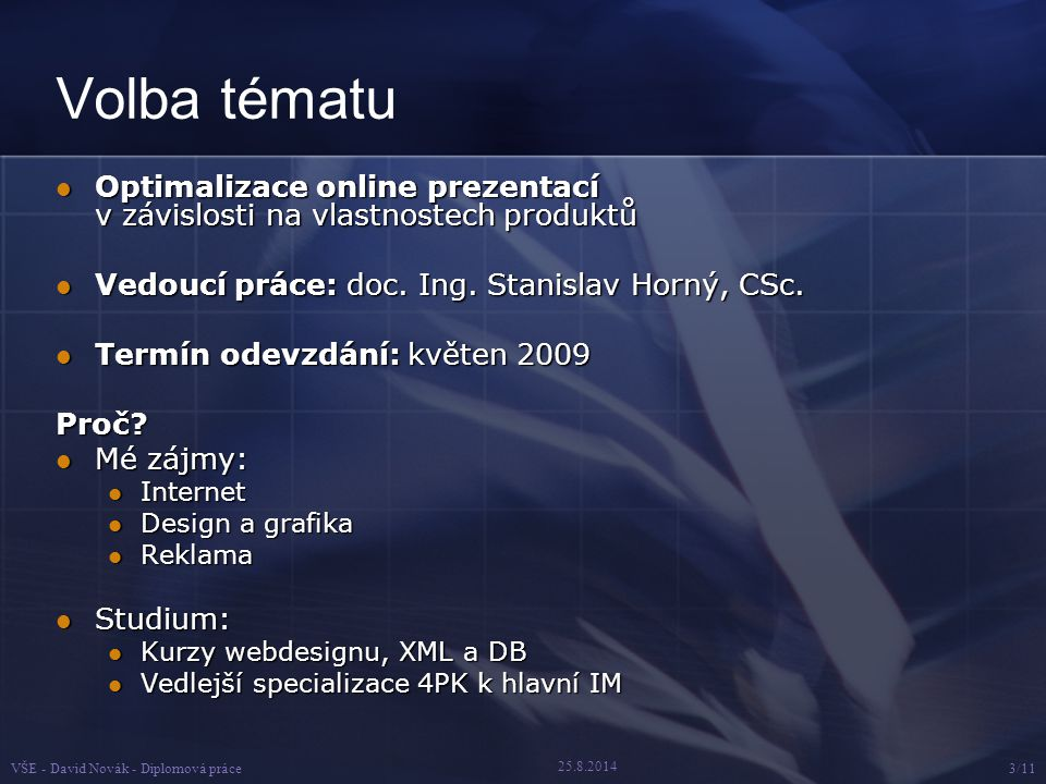 25.8.2014 VŠE - David Novák - Diplomová práce3/11 Volba tématu Optimalizace online prezentací v závislosti na vlastnostech produktů Optimalizace onlin
