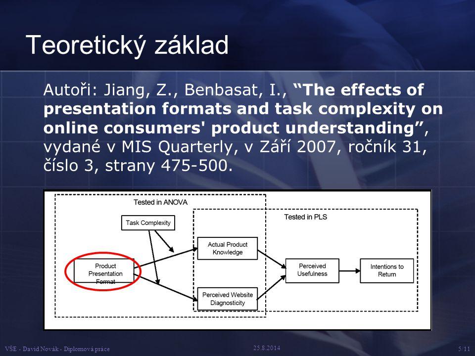 25.8.2014 VŠE - David Novák - Diplomová práce6/11 Metodika výzkumu Laboratorní experiment 176 zúčastněných Porovnání čtyř typických formátů prezentace online: Statických obrázků Videa (s a bez komentáře) Virtual Product Experience (VPE) – interaktivní animace 2 produkty s odlišnou složitostí obsluhy/funkcí Dotazník Zkoumáno: Porozumění funkcím výrobku Uvědomělá prospěšnost webu Výsledky: Dominance jednotlivých formátů nad jinými (Video > Obr.) % porovnání na základě pochopení funkcí produktu (76% VPE)
