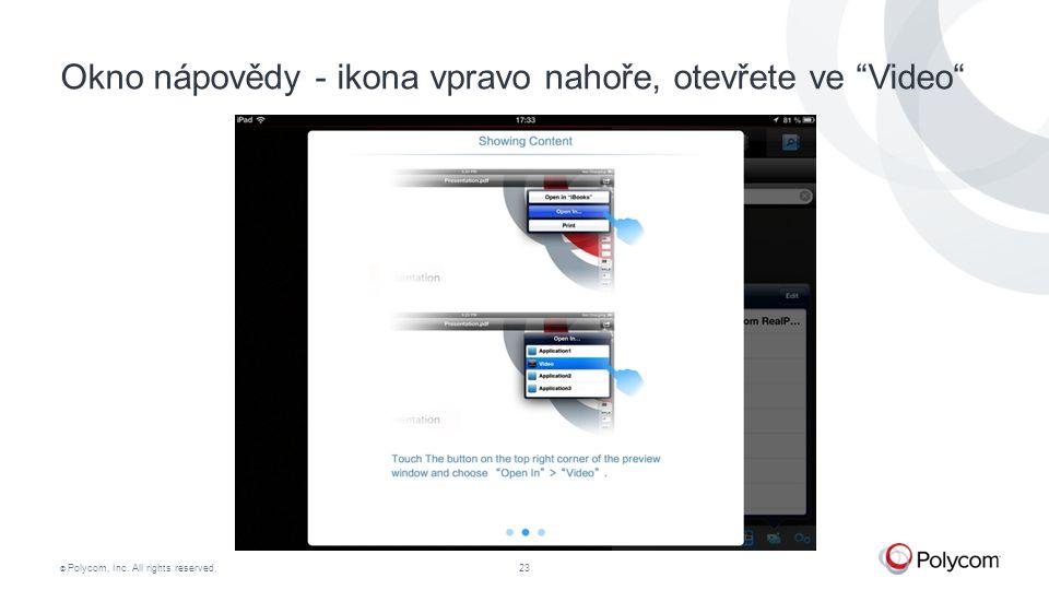 © Polycom, Inc. All rights reserved.23 Okno nápovědy - ikona vpravo nahoře, otevřete ve Video