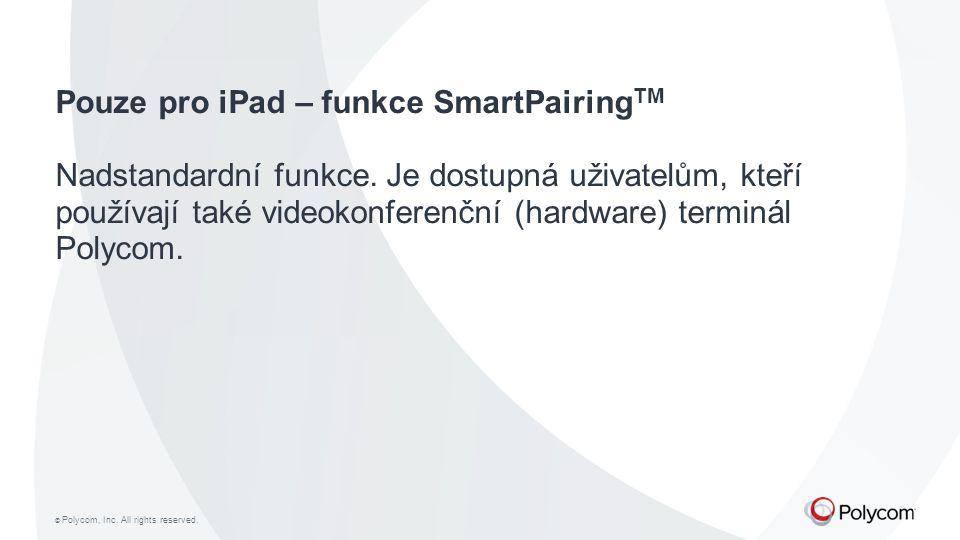 © Polycom, Inc.All rights reserved. Pouze pro iPad – funkce SmartPairing TM Nadstandardní funkce.