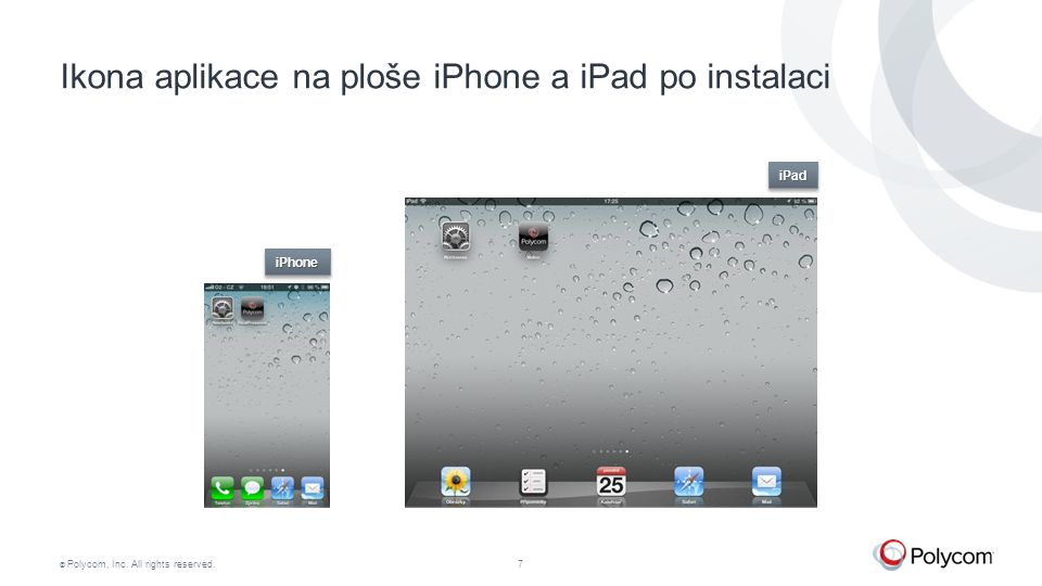 © Polycom, Inc. All rights reserved.7 Ikona aplikace na ploše iPhone a iPad po instalaci iPadiPad iPhoneiPhone