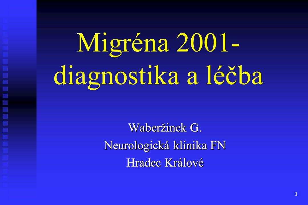1 Migréna 2001- diagnostika a léčba Waberžinek G. Neurologická klinika FN Hradec Králové