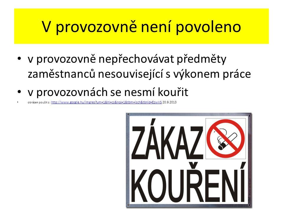 V provozovně není povoleno v provozovně nepřechovávat předměty zaměstnanců nesouvisející s výkonem práce v provozovnách se nesmí kouřit obrázek použit z : http://www.google.hu/imgres um=1&hl=cs&noj=1&tbm=isch&tbnid=EzwVS 20.9.2013 http://www.google.hu/imgres um=1&hl=cs&noj=1&tbm=isch&tbnid=EzwVS