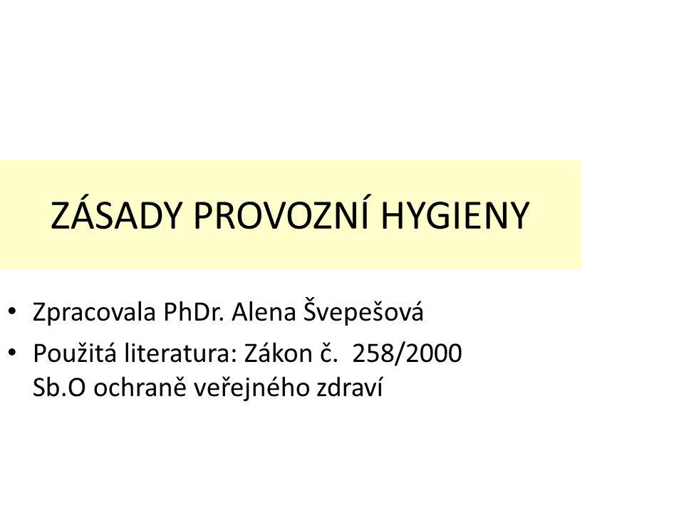 ZÁSADY PROVOZNÍ HYGIENY Zpracovala PhDr. Alena Švepešová Použitá literatura: Zákon č.