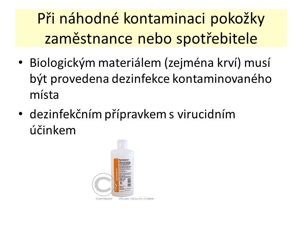 Při náhodné kontaminaci pokožky zaměstnance nebo spotřebitele Biologickým materiálem (zejména krví) musí být provedena dezinfekce kontaminovaného místa dezinfekčním přípravkem s virucidním účinkem