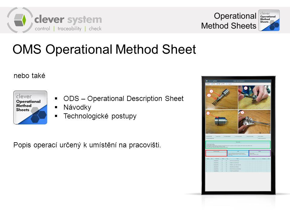 OMS Operational Method Sheet nebo také  ODS – Operational Description Sheet  Návodky  Technologické postupy Popis operací určený k umístění na pracovišti.
