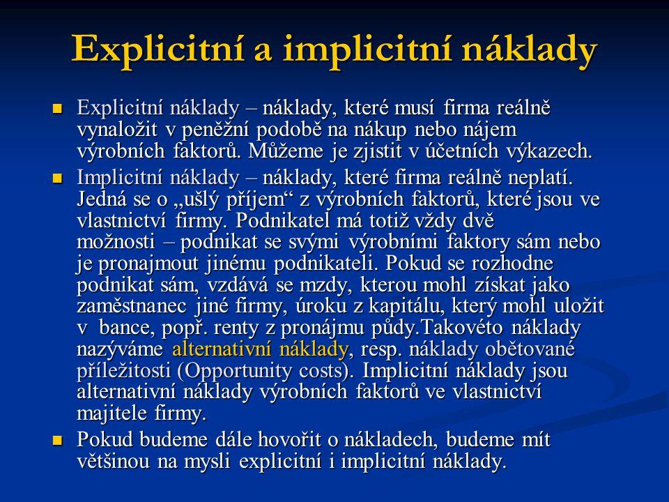 Explicitní a implicitní náklady Explicitní náklady – náklady, které musí firma reálně vynaložit v peněžní podobě na nákup nebo nájem výrobních faktorů