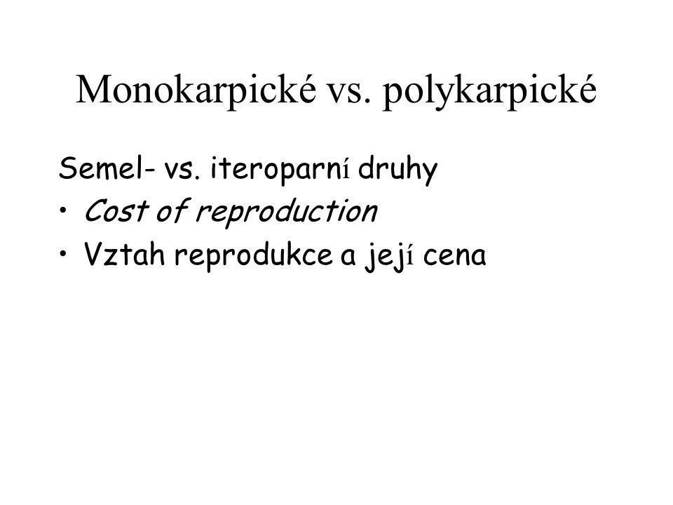 Monokarpické vs. polykarpické Semel- vs. iteroparn í druhy Cost of reproduction Vztah reprodukce a jej í cena