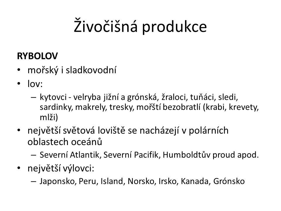 Živočišná produkce RYBOLOV mořský i sladkovodní lov: – kytovci - velryba jižní a grónská, žraloci, tuňáci, sledi, sardinky, makrely, tresky, mořští be