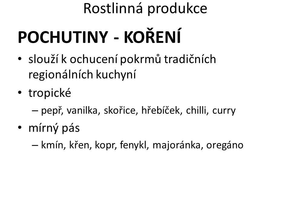 Rostlinná produkce POCHUTINY - KOŘENÍ slouží k ochucení pokrmů tradičních regionálních kuchyní tropické – pepř, vanilka, skořice, hřebíček, chilli, cu