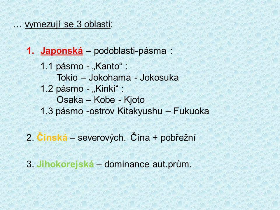 """… vymezují se 3 oblasti: 1.Japonská – podoblasti-pásma : 1.1 pásmo - """"Kanto : Tokio – Jokohama - Jokosuka 1.2 pásmo - """"Kinki : Osaka – Kobe - Kjoto 1.3 pásmo -ostrov Kitakyushu – Fukuoka 2."""