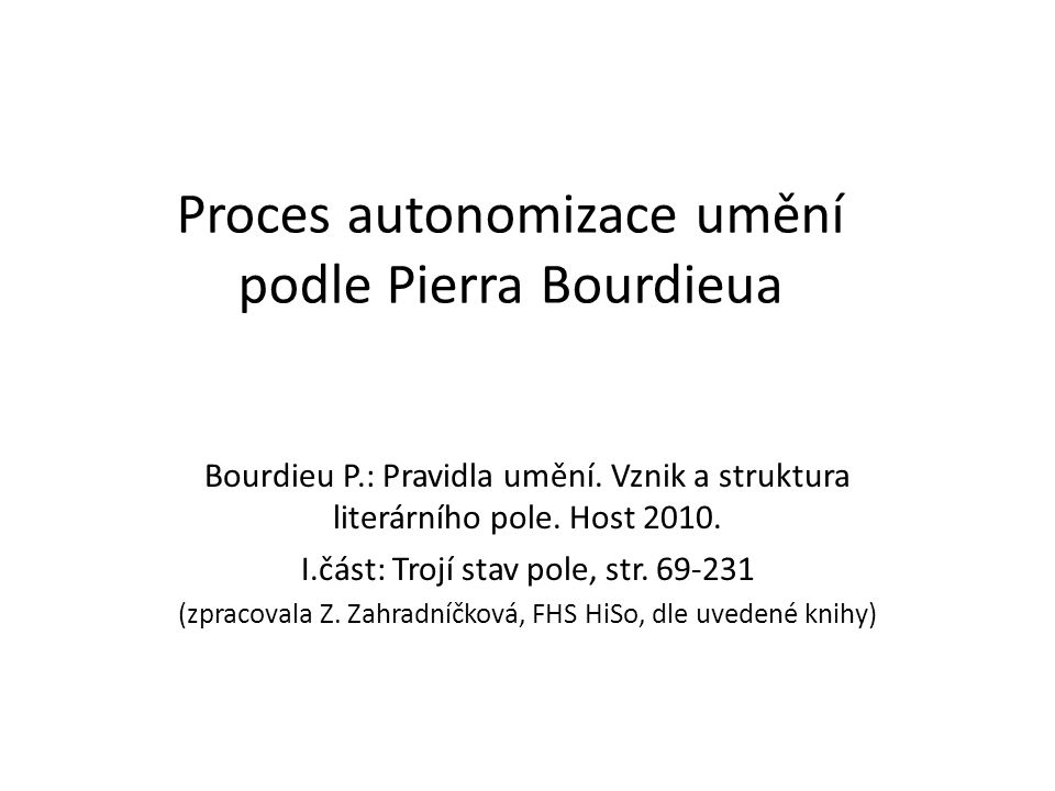 Proces autonomizace umění podle Pierra Bourdieua Bourdieu P.: Pravidla umění.
