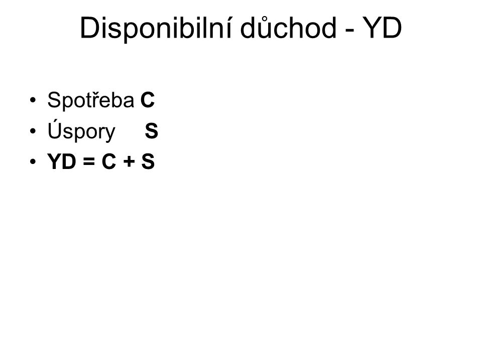 Výdaje na spotřebu C = Ca + cYD c..........