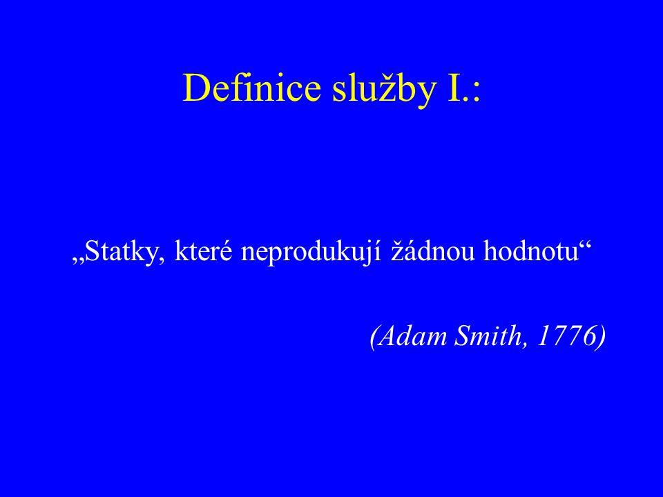 """Definice služby I.: """"Statky, které neprodukují žádnou hodnotu"""" (Adam Smith, 1776)"""