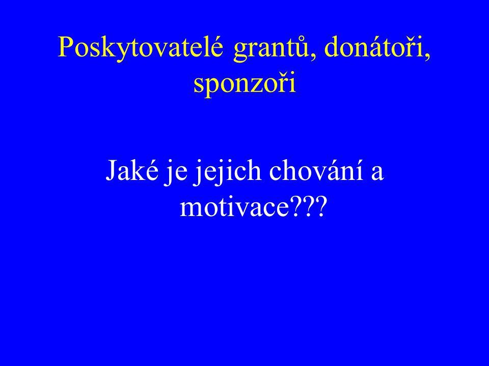 Poskytovatelé grantů, donátoři, sponzoři Jaké je jejich chování a motivace???