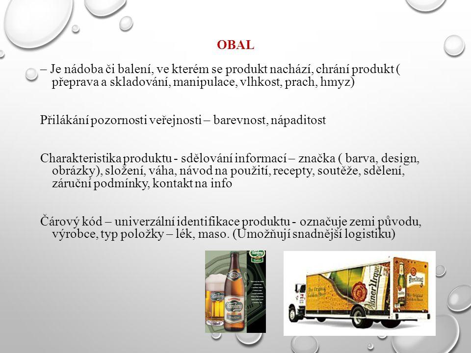 OBAL – Je nádoba či balení, ve kterém se produkt nachází, chrání produkt ( přeprava a skladování, manipulace, vlhkost, prach, hmyz) Přilákání pozornos