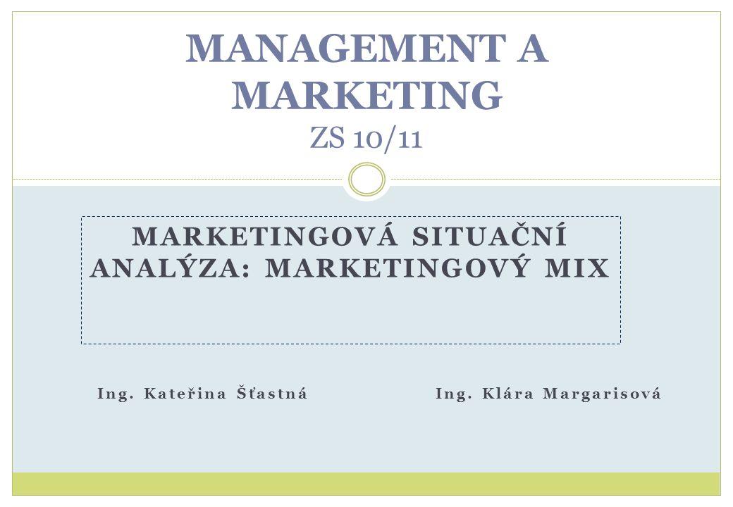 MANAGEMENT A MARKETING ZS 10/11 Ing. Kateřina ŠťastnáIng. Klára Margarisová MARKETINGOVÁ SITUAČNÍ ANALÝZA: MARKETINGOVÝ MIX