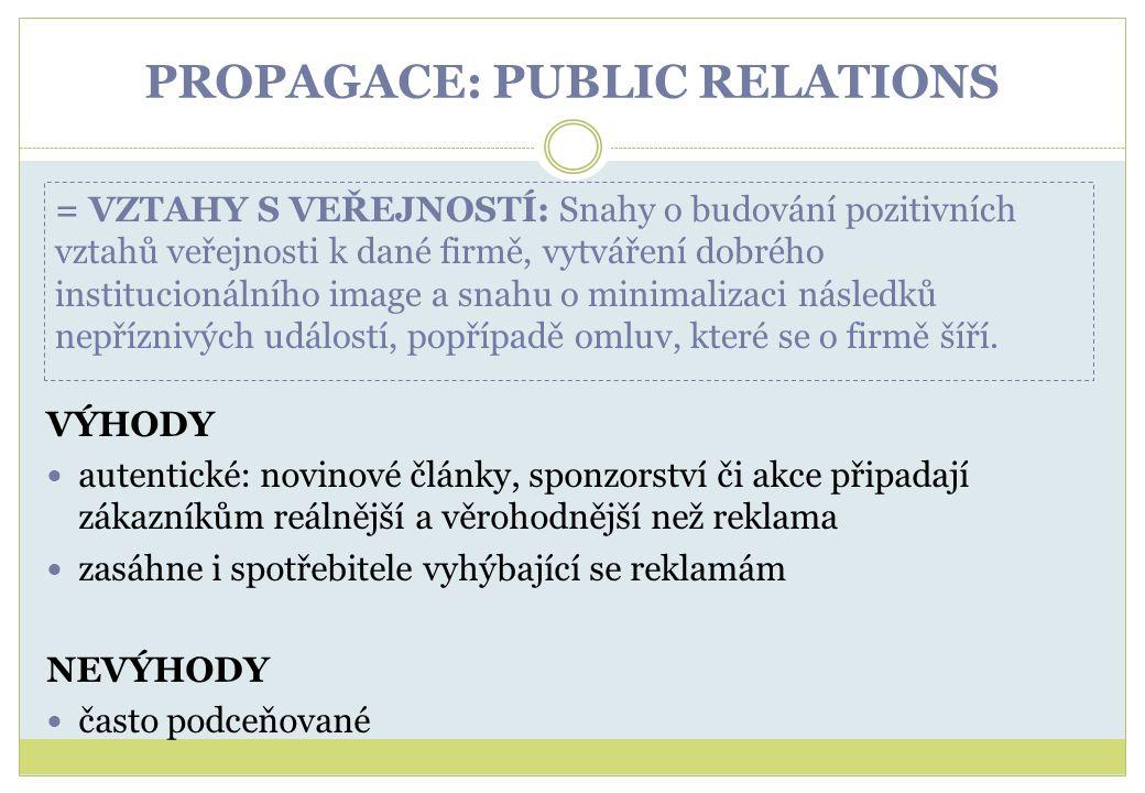 PROPAGACE: PUBLIC RELATIONS VÝHODY autentické: novinové články, sponzorství či akce připadají zákazníkům reálnější a věrohodnější než reklama zasáhne
