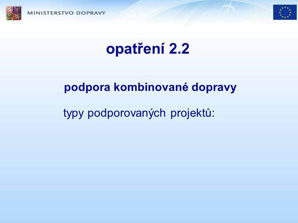 opatření 2.2 podpora kombinované dopravy typy podporovaných projektů: