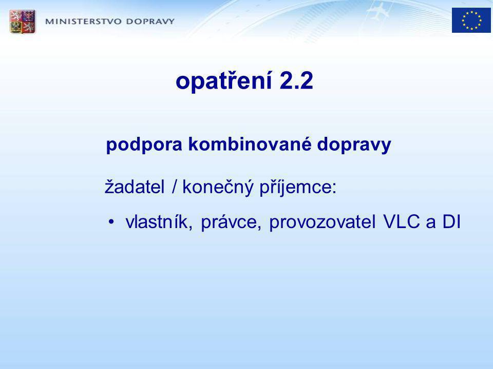 opatření 2.2 podpora kombinované dopravy žadatel / konečný příjemce: vlastník, právce, provozovatel VLC a DI