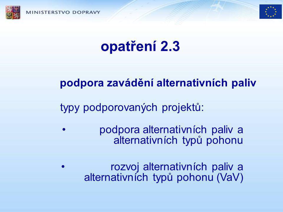 opatření 2.3 typy podporovaných projektů: podpora zavádění alternativních paliv podpora alternativních paliv a alternativních typů pohonu rozvoj alternativních paliv a alternativních typů pohonu (VaV)