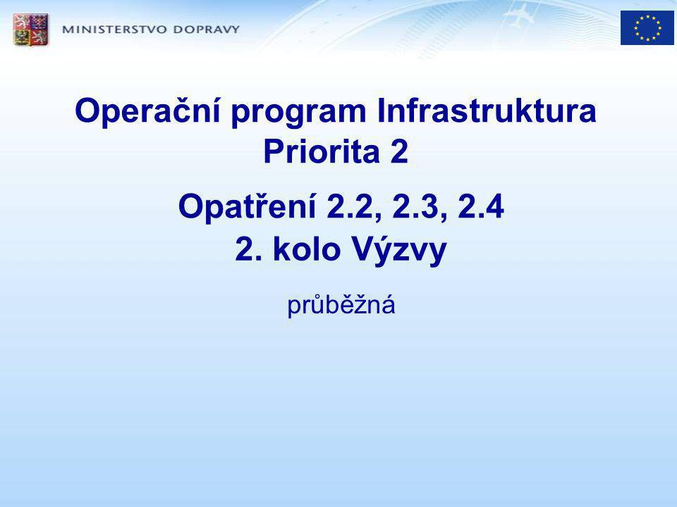 Operační program Infrastruktura Priorita 2 Opatření 2.2, 2.3, 2.4 2. kolo Výzvy průběžná