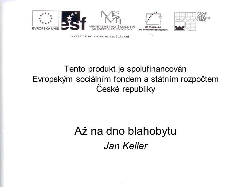 Tento produkt je spolufinancován Evropským sociálním fondem a státním rozpočtem České republiky Až na dno blahobytu Jan Keller