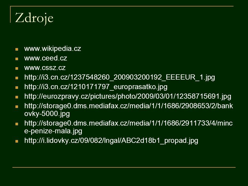 Zdroje www.wikipedia.cz www.ceed.cz www.cssz.cz http://i3.cn.cz/1237548260_200903200192_EEEEUR_1.jpg http://i3.cn.cz/1210171797_europrasatko.jpg http: