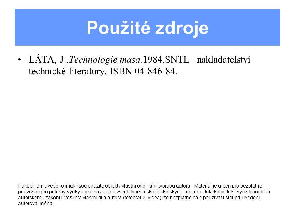 Použité zdroje LÁTA, J.,Technologie masa.1984.SNTL –nakladatelství technické literatury. ISBN 04-846-84. Pokud není uvedeno jinak, jsou použité objekt