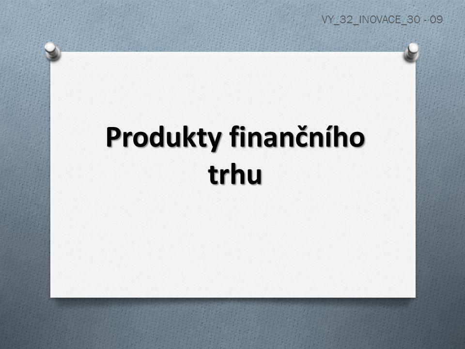 Produkty finančního trhu VY_32_INOVACE_30 - 09