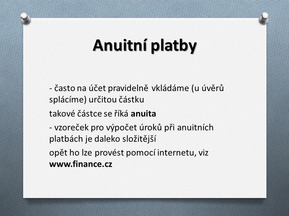 Anuitní platby - často na účet pravidelně vkládáme (u úvěrů splácíme) určitou částku takové částce se říká anuita - vzoreček pro výpočet úroků při anu