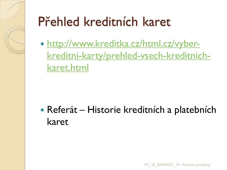 Přehled kreditních karet http://www.kreditka.cz/html.cz/vyber- kreditni-karty/prehled-vsech-kreditnich- karet.html http://www.kreditka.cz/html.cz/vybe