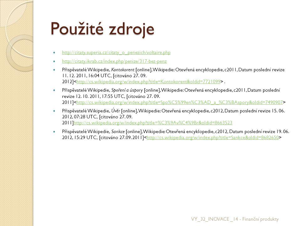 Použité zdroje http://citaty.superia.cz/citaty_o_penezich/voltaire.php http://citaty.ikrab.cz/index.php/penize/317-bez-penz Přispěvatelé Wikipedie, Ko