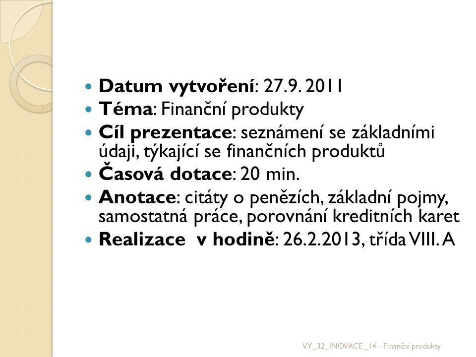 Datum vytvoření: 27.9. 2011 Téma: Finanční produkty Cíl prezentace: seznámení se základními údaji, týkající se finančních produktů Časová dotace: 20 m