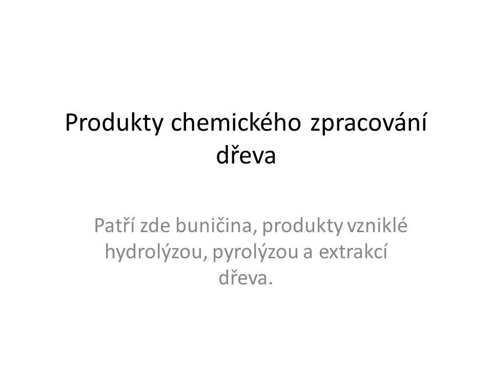 Produkty chemického zpracování dřeva Patří zde buničina, produkty vzniklé hydrolýzou, pyrolýzou a extrakcí dřeva.